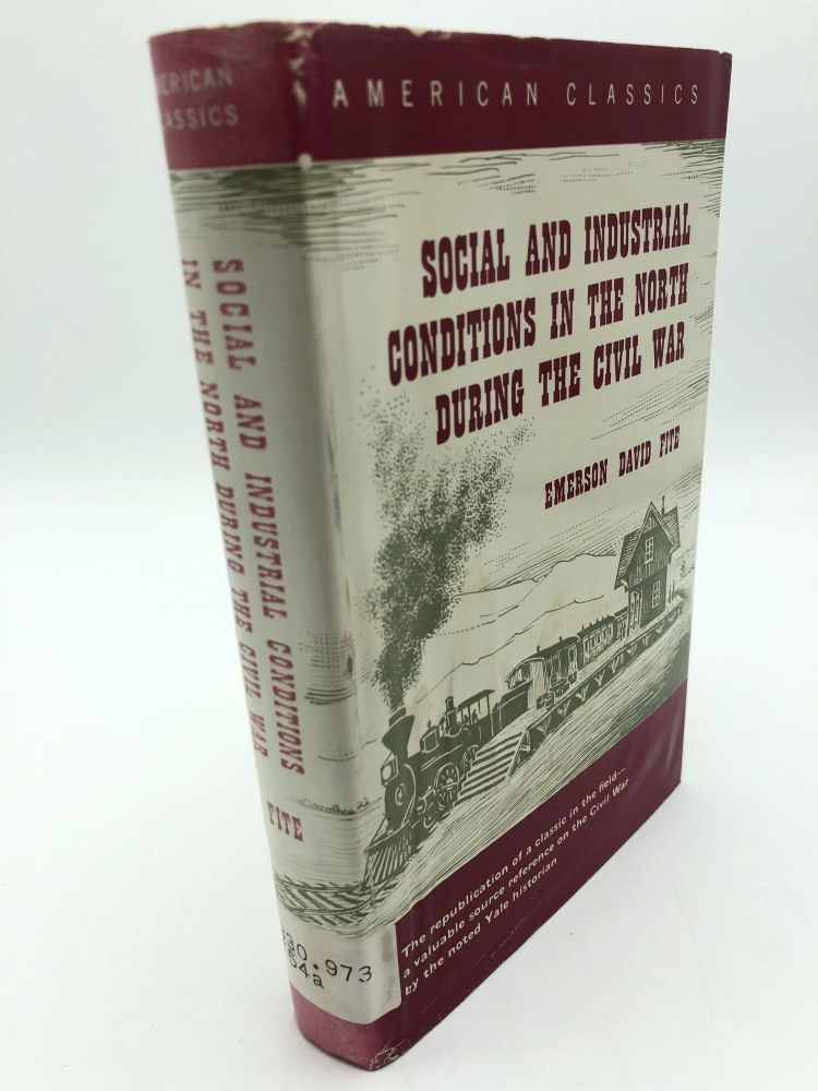 Social and Industrial Conditions in the North During the Civil War. Emerson David Fite.