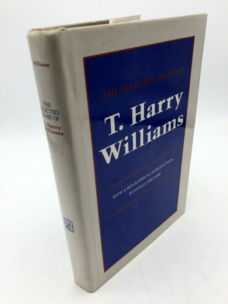 The Selected Essays of T. Harry Williams. Thomas Harry Williams.