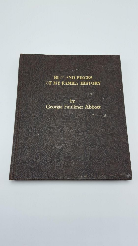 Bits And Pieces Of My Family History. Georgia Faulkner Abbott.