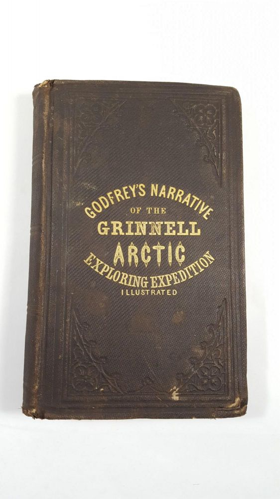 Godfrey's Narrative Of The Last Grinnell Artic Exploring Expedition. Wm. C. Godfrey.