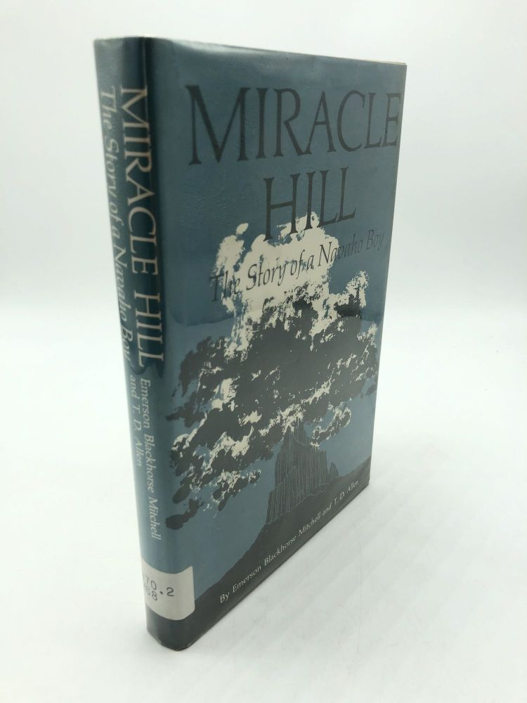Miracle Hill: The Story of a Navaho Boy. T. D. Allen Emerson Blackhorse Mitchell.
