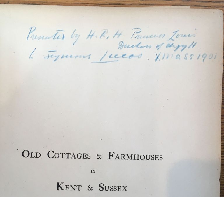 Old Cottages and Farm Houses in Kent and Sussex -- association copy, gifted from Princess Louise, Duchess of Argyll to John Seymour Lucas. W. Galsworth Davie, E. Guy Dawber, Princess Louise Duchess of Argyll John Seymour Lucas.