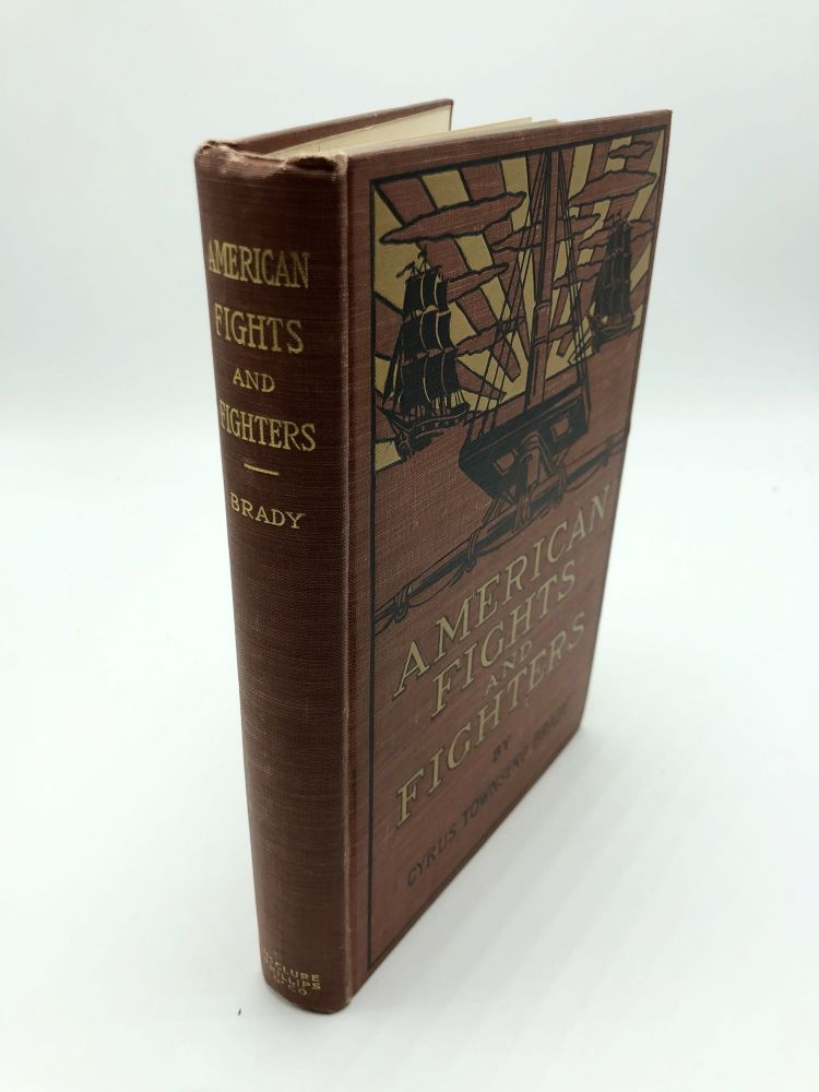 American Fights and Fighters: Stories of the First Five Wars of the United States from the War of the Revolution to the War of 1812. Cyrus Townsend Brady.