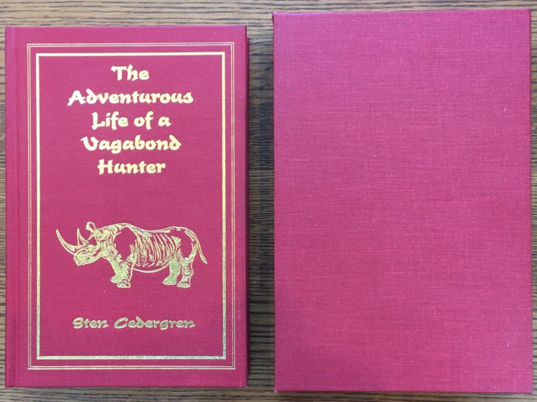 The Adventurous Life of a Vagabond Hunter: From South America to East Africa, the Life of a Professional Hunter -- 1/1000 signed. Sten Cedergren.