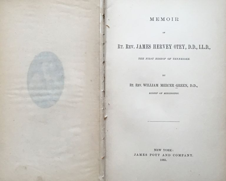Memoir of Rt. Rev. James Hervey Otey, dd, lld, The First Bishop of Tennessee. William Mercer Green.