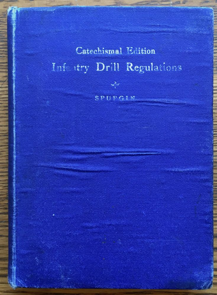 Infantry Drill Regulations, United States Army. Catechismal Edition. William Fletcher Spurgin.