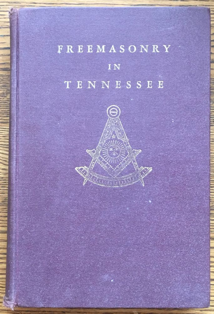 The History of Freemasonry in Tennessee, 1789-1943: Its Founders, Its Pioneer Lodges and Chapters, Grand Lodge and Grand Chapter, The Cryptic Rite, The Templars, The Order of High Priesthood and The Ancient and Accepted Scottish Rite. Charles Albert Snodgrass.