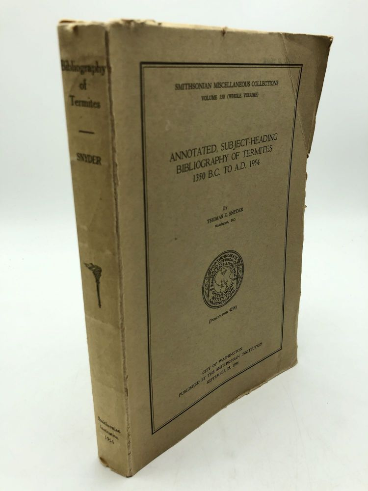 Annotated, Subject-Heading Bibliography of Termites 1350 BC to AD 1954 (Smithsonian Miscellaneous Collections, Volume 130). Thomas E. Snyder.
