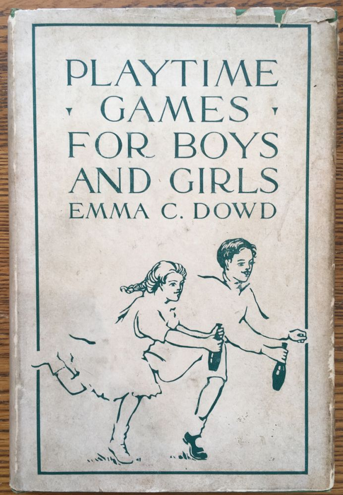 Playtime Games for Boys and Girls: Told in Story Form. Emma C. Dowd.