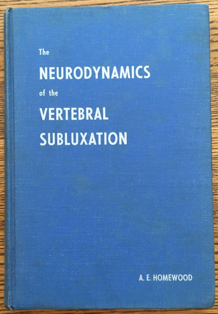 The Neurodynamics of the Vertebral Subluxation. A. E. Homewood.
