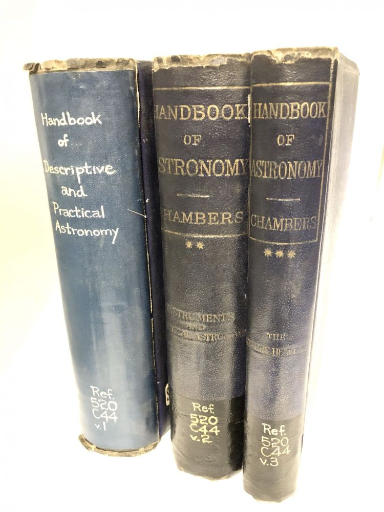 A Handbook of Descriptive and Practical Astronomy. (3 Volumes) Volume I. The Sun, Planets, and Comets; Volume II. Instuments and Practical Astronomy; Volume III. The Starry Heavens. George F. Chambers.
