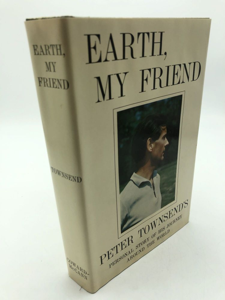 Earth, My Friend. Peter Townsend.