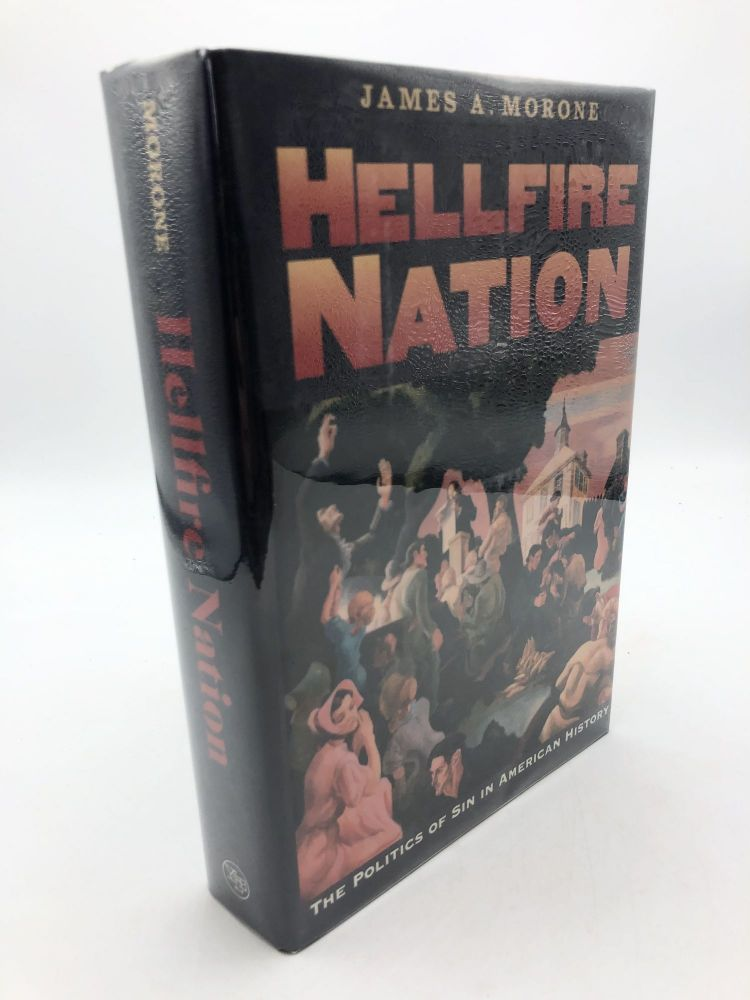 Hellfire Nation: The Politics of Sin in American History. James Morone.
