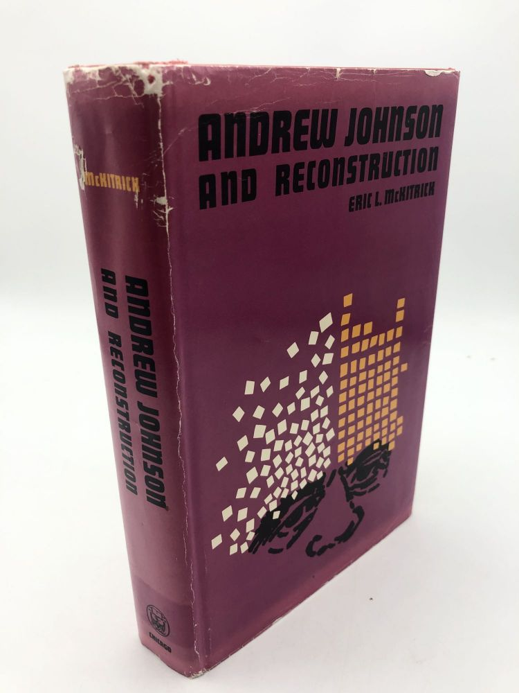 Andrew Johnson And Reconstruction. Eric L. McKitrick.