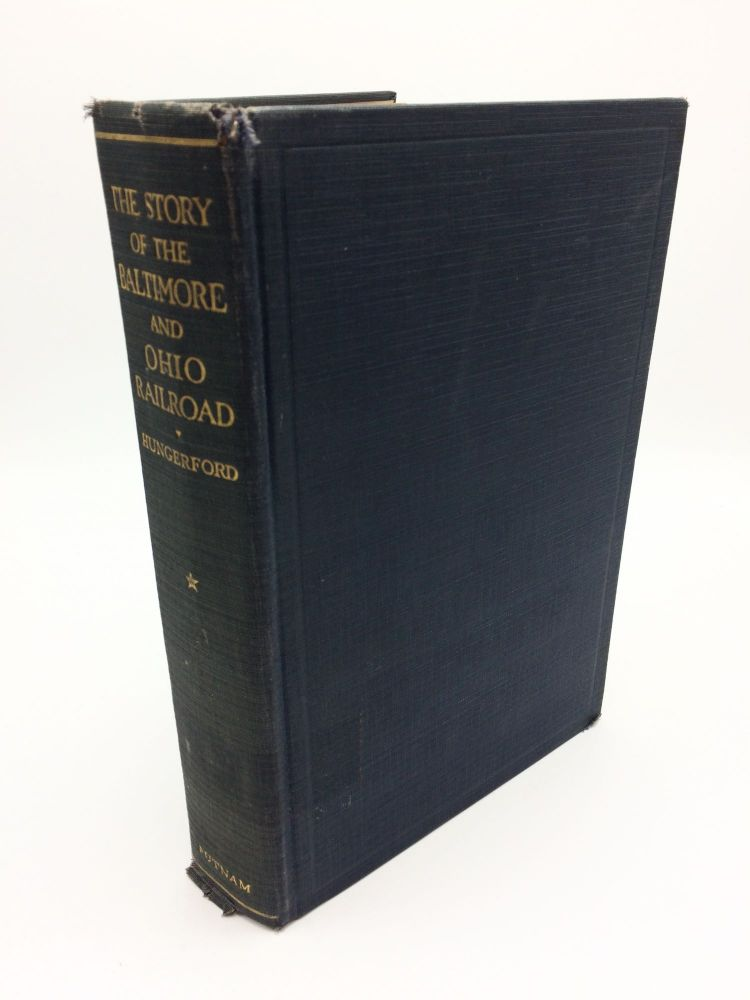 The Story of the Baltimore and Ohio Railroad 1827-1927, Volume 1. Edward Hungerford.
