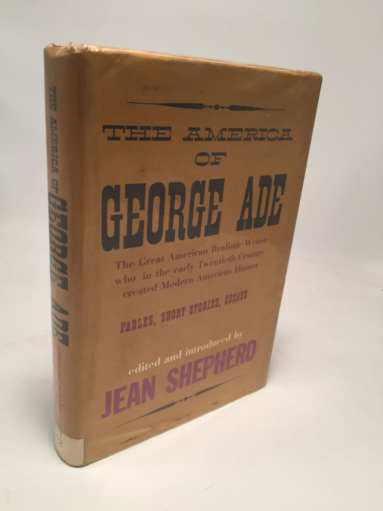 The America of George Ade (1866-1944): Fables, Short Stories, Essays. Jean Shepherd.