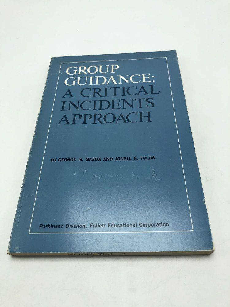 Group Guidance: A Critical Incidents Approach. George M. Gazda.