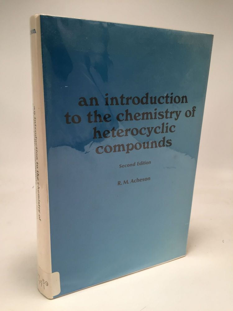 An Introduction to the Chemistry of Heterocyclic Compounds. Richard Morrin Acheson.