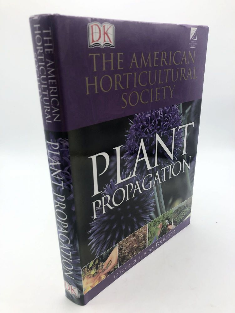 American Horticultural Society Plant Propagation. Alan Toogood.