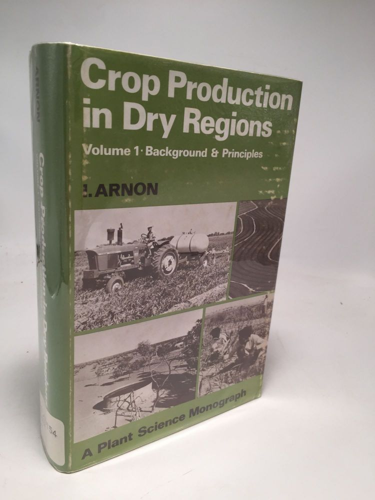 Crop Production In Dry Regions. Volume 1: Background & Principles. Isaac Arnon.