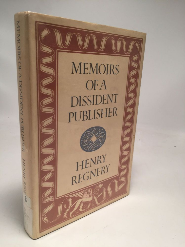 Memoirs of a Dissident Publisher. Henry Regnery.