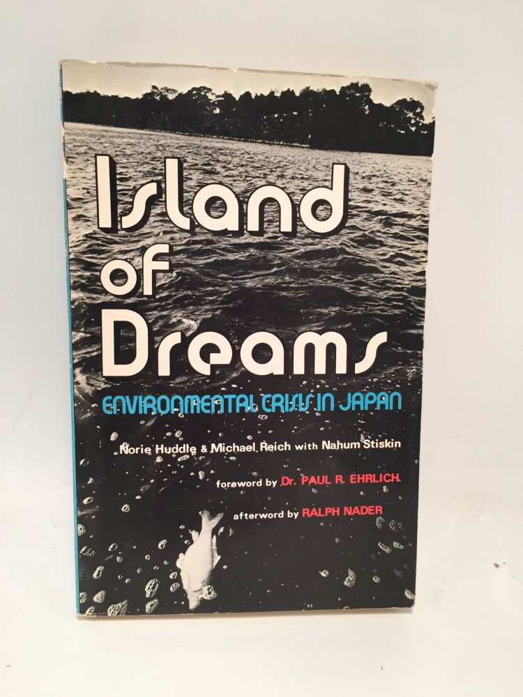 Island of Dreams: Environmental Crisis in Japan. Michael Reich Norie Huddle.