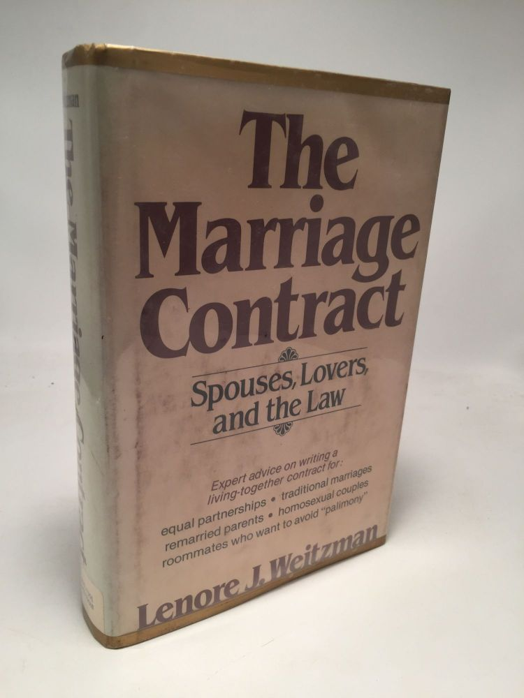The Marriage Contract: Spouses, Lovers, And The Law. Lenore. J. Weitzman.