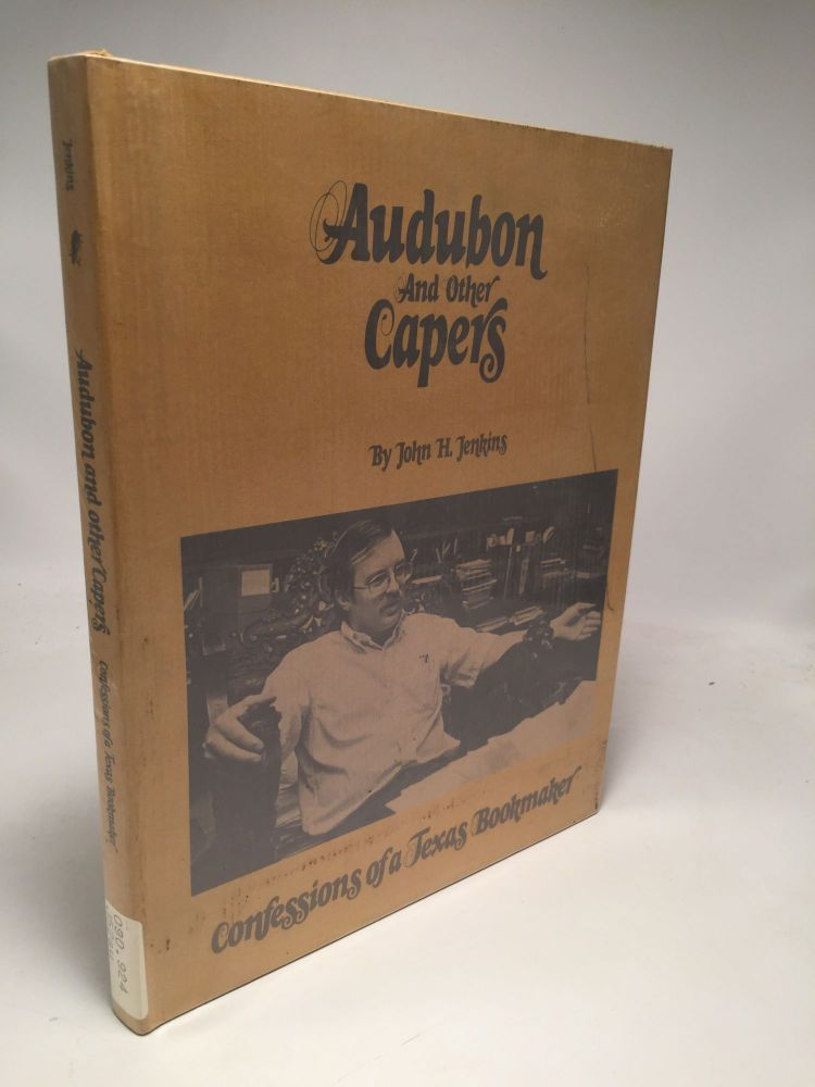 Audubon and Other Capers: Confessions of a Texas Bookmaker. John H. Jenkins.
