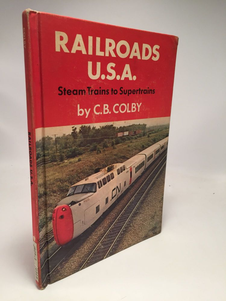 Railroads U.S.A.: Steam Trains To Supertrains. C B. Colby.
