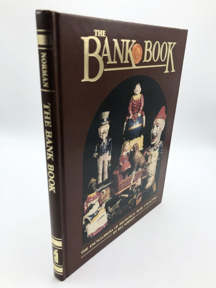 The Bank Book: The Encyclopedia of Mechanical Bank Collecting Collectors Showcase Library. Bill Norman.