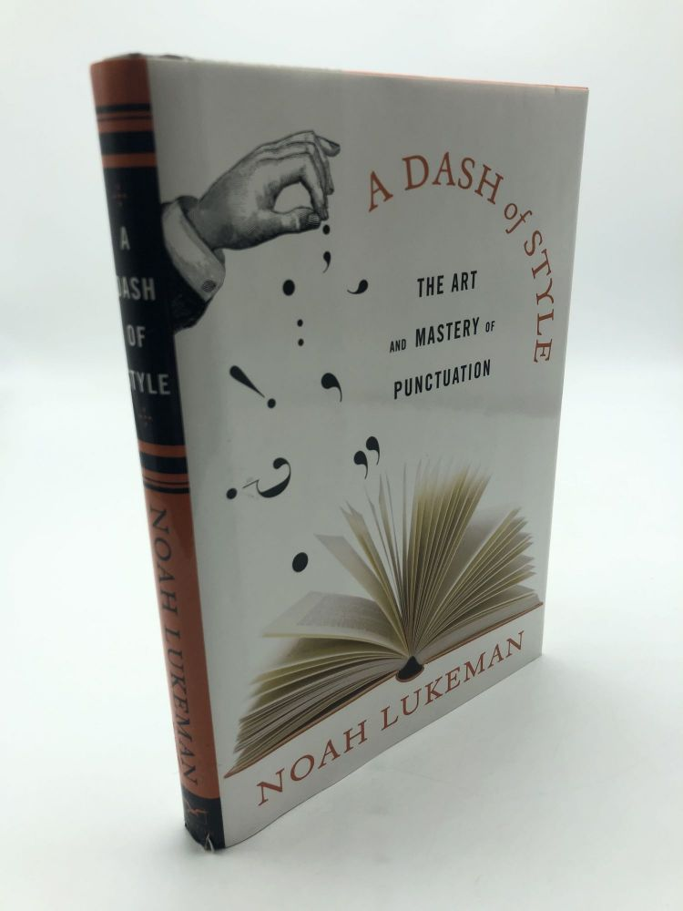 A Dash of Style: The Art and Mastery of Punctuation. Noah Lukeman.