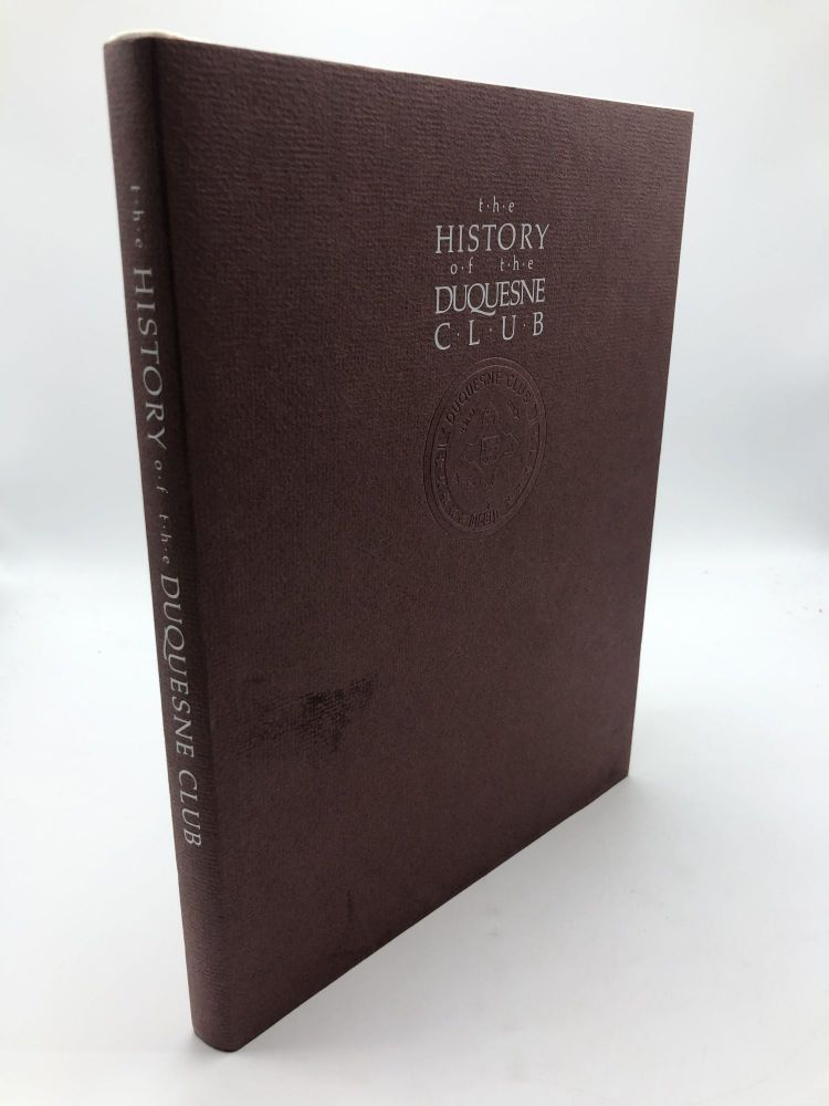 The History of the Duquesne Club. Lu Donnelly Mark M. Brown, David G. Wilkins.