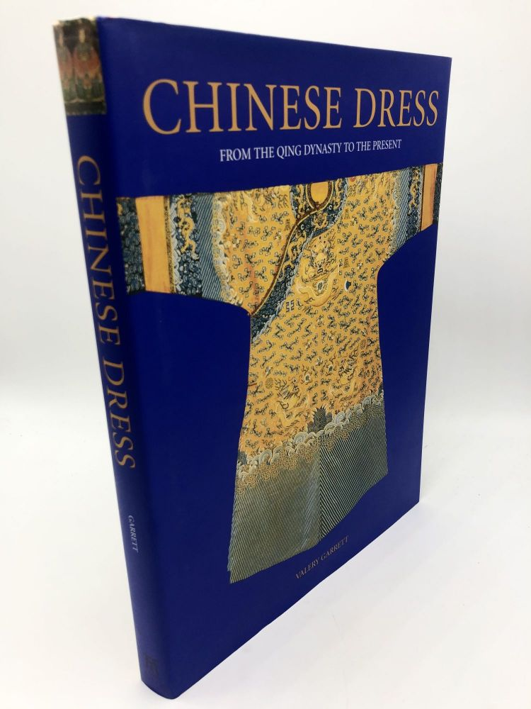 Chinese Dress: From The Qing Dynasty to the Present. Valery Garrett.