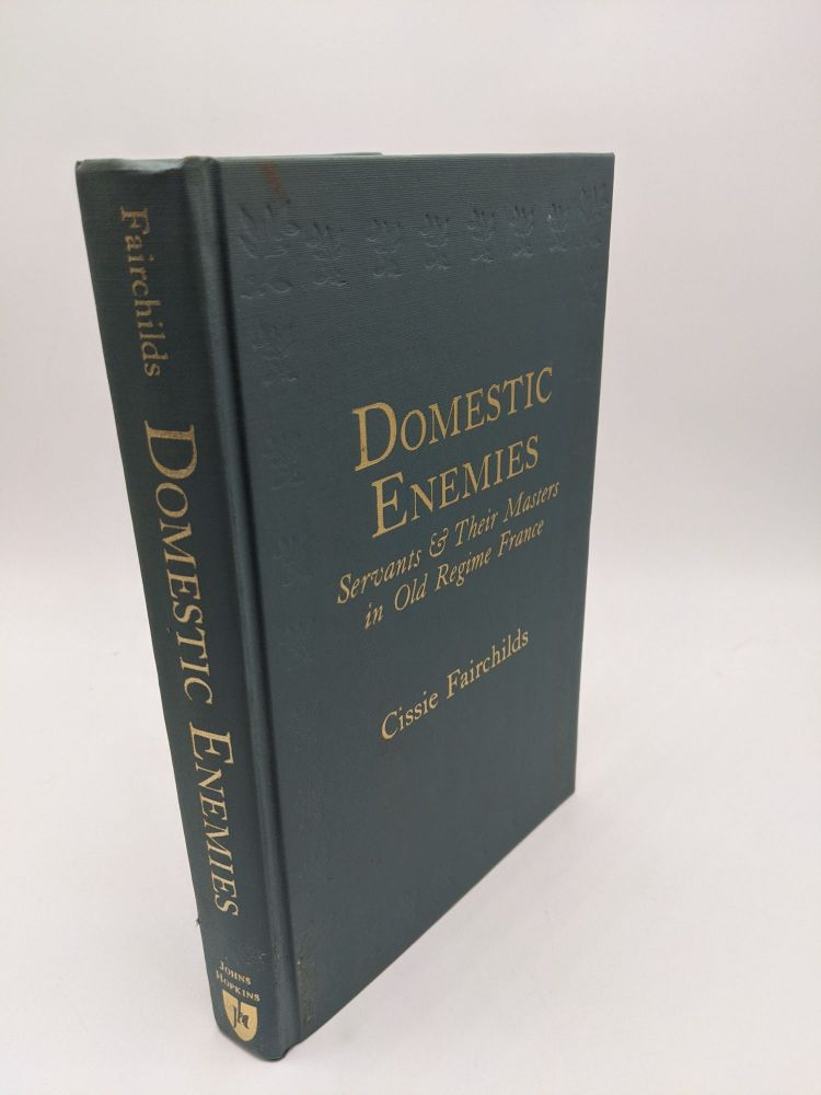 Domestic Enemies: Servants and Their Masters in Old Regime France. Cissie C. Fairchilds.