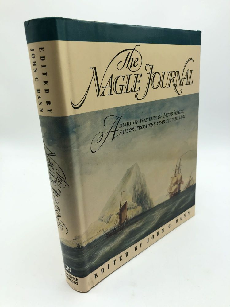 The Nagle Journal: A Diary Of The Life Of Jacob Nagle, Sailor, From The Year 1775 to 1841. John C. Dann.