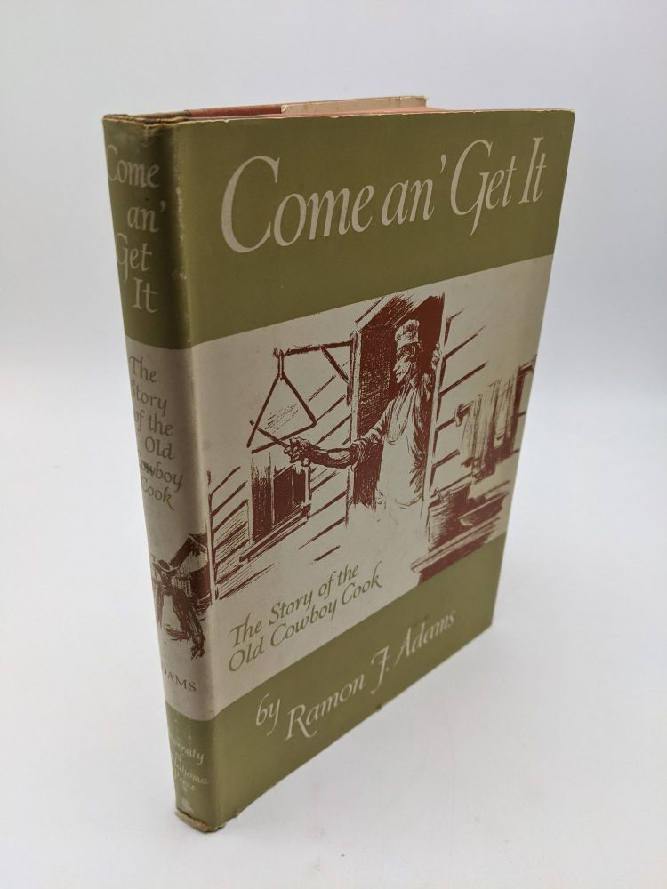 Come An' Get It - The Story of the Old Cowboy Cook. Ramon F. Adams.