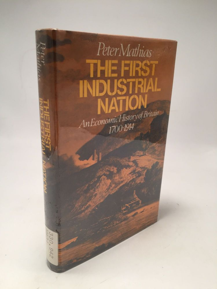 The First Industrial Nation: Economic History of Britain, 1700-1914. Peter Mathias.