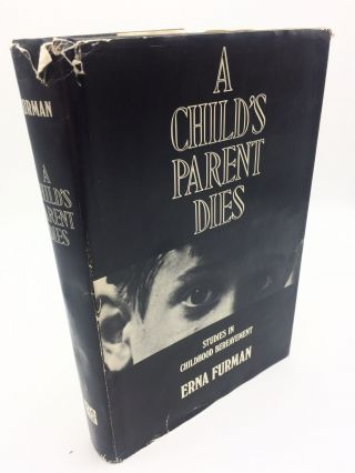 A Child's Parent Dies: Studies in Childhood Bereavement. Erna Furman
