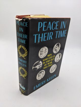 Peace in Their Time - Men Who Led Us In and Out of War 1914-1945. Emery Kelen
