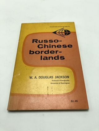 Russo-Chinese Borderlands: Zone of Peaceful Contact or Potential Conflict? W A. Douglas Jackson