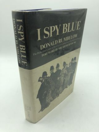 I Spy Blue: Police and Crime in the City of London from Elizabeth I to Victoria. Donald Rumbelow