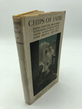 Chips of Jade: Being Chinese Proverbs with more Folk-Sayings from Hindustan and Other Oriental...