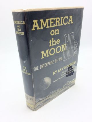 America on the Moon: the Enterprise of the Sixties. Jay Holmes