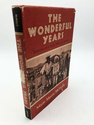 The Wonderful Years: Experiences of a Nurse Among the Indians. Marie Moore McNeilly
