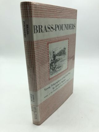 Brass Pounders: Young Telegraphers of the Civil War. Alvin F. Harlow