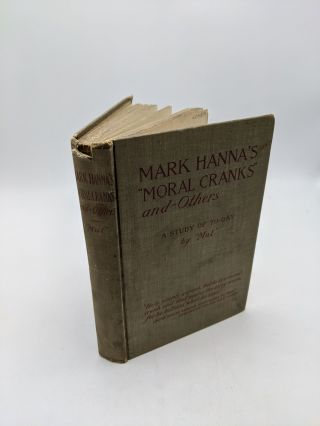 "Mark Hanna's ""Moral Cranks"" and Others. Mul"