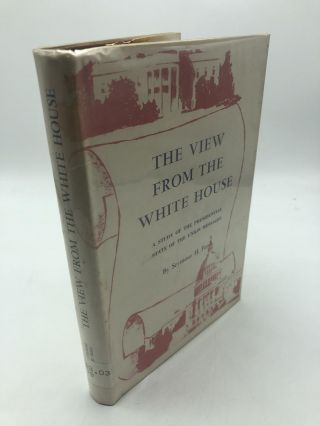 The View From The White House: A Study Of The Presidential State Of The Union Messages. Seymour...