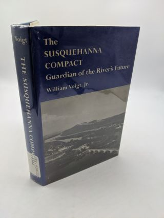 Susquehanna Compact: Guardian of the River's Future. William Voigt