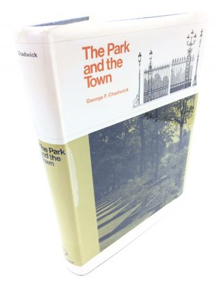 The Park and the Town: Public Landscape in the 19th and 20th Centuries. George F. Chadwick