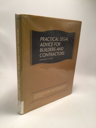 Practical Legal Advice for Builders and Contractors. Edward E. Colby